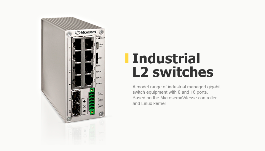 industrial managed gigabit switch equipment with 8 and 16 ports. Based on the Microsemi/Vitesse controller and Linux kernel